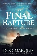 The Final Rapture: What We Know About the End Times Only Scratches the Surface Paperback