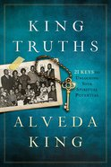 King Truths: 21 Keys to Unlock Your Spiritual Potential Paperback