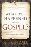 Whatever Happened to the Gospel?: Rediscover the Main Thing Paperback