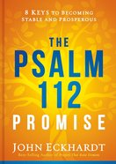 The Psalm 112 Promise: 8 Keys to Becoming Stable and Prosperous Hardback