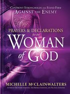 Prayers and Declarations For the Woman of God: Confront Strongholds and Stand Firm Against the Enemy Hardback
