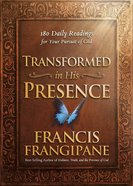Transformed in His Presence: 180 Daily Readings For Your Pursuit of God Paperback