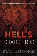 Hell's Toxic Trio: Defeat the Demonic Spirits That Stall Your Destiny Paperback