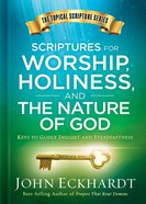 Scriptures For Worship, Holiness, and the Nature of God: Keys to Godly Insight and Steadfastness (#02 in Topical Scripture Series) Hardback