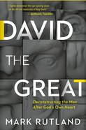 David the Great: Deconstructing the Man After God's Own Heart Hardback