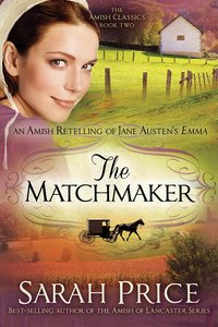 Matchmaker, The: An Amish Retelling of Jane Austens Emma (#02 in Amish Classics Series)