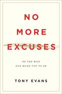 No More Excuses: Be the Man God Made You to Be Paperback