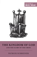 The Kingdom of God and the Glory of the Cross (Short Studies In Biblical Theology Series) Paperback