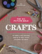 The Big Picture Bible Crafts:101 Simple and Amazing Crafts to Help Teach Children the Bible