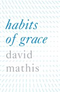Habits of Grace (ESV) (Pack Of 25) Booklet