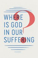 Where is God in Our Suffering? ESV (Pack Of 25) Booklet
