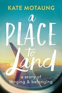 A Place to Land: A Story of Longing and Belonging Paperback