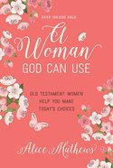 A Woman God Can Use: Old Testament Women Help You Make Today's Choices Paperback