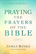Praying the Prayers of the Bible Paperback