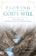 The Flowing River of God's Will: Your Place of Effortless Trust and Perfect Peace Paperback