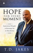 Hope For Every Moment: Inspirational Thoughts to Encourage You on Your Journey Hardback