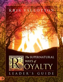The Supernatural Ways of Royalty (Leaders Guide)