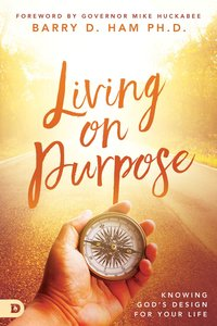 Living on Purpose: Knowing Gods Design For Your Life