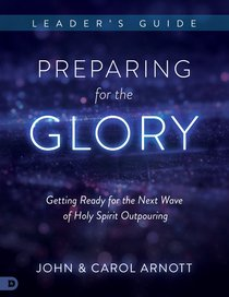 Preparing For the Glory: Getting Ready For the Next Wave of Holy Spirit Outpouring (Leaders Guide)