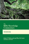 Wisdom: Job, Psalms, Proverbs, Ecclesiastes, Song of Songs (Bible Knowledge Commentary Series) Paperback