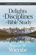 Delights and Disciplines of Bible Study: A Guidebook For Studying God's Word Paperback