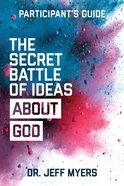 The Secret Battle of Ideas About God (Participant's Guide) Paperback