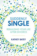 Suddenly Single: Rebuilding Your Life After Divorce Paperback