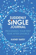 Suddenly Single Journal: Processing Your First Year After Divorce Paperback