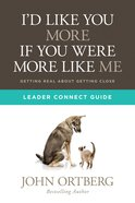 I'd Like You More If You Were More Like Me (Leader Connect Guide) Paperback
