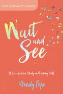Wait and See: Finding Peace in God's Pauses and Plans (Participant's Guide) Paperback