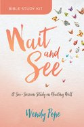 Wait and See: Finding Peace in God's Pauses and Plans (Curriculum Kit) Pack