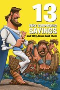 13 Very Surprising Sayings and Why Jesus Said Them (Small Group Solutions For Kids Series) Paperback