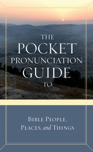 The Pocket Pronunciation Guide to Bible People, Places, and Things