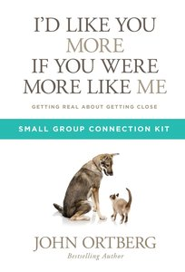 Id Like You More If You Were More Like Me (Small Group Connection Kit)