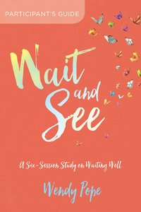 Wait and See: Finding Peace in Gods Pauses and Plans (Participants Guide)