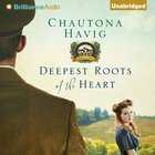 Deepest Roots of the Heart (Legacy Of The Vines Audio Series) eAudio