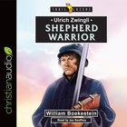 Ulrich Zwingli - Shepherd Warrior (Trail Blazers Series) eAudio