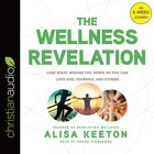 The Wellness Revelation: Lose What Weighs You Down So You Can Love God, Yourself and Others (Unabridged, 7 Cds) CD