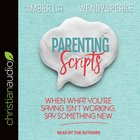 Parenting Scripts: When What You're Saving Isn't Working, Say Something New (Unabridged, 5 Cds)