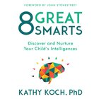 8 Great Smarts: Discover and Nurture Your Child's Intelligences eAudio