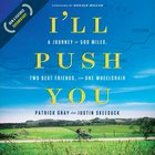 I'll Push You: A Journey of 500 Miles, Two Best Friends, and One Wheelchair eAudio