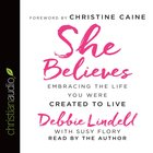 She Believes: Embracing the Life You Were Created to Live (Unabridged, 6 Cds) CD
