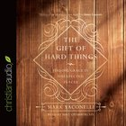 The Gift of Hard Things: Finding Grace in Unexpected Places (Unabridged, 4 Cds) CD
