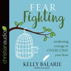 Fear Fighting: Awakening Courage to Overcome Your Fears (Unabridged, 6 Cds) CD