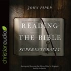 Reading the Bible Supernaturally: Seeing and Savoring the Glory of God in Scripture (Unabridged, 12 Cds)