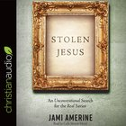 Stolen Jesus: An Unconventional Search For the Real Savior (Unabridged, 5 Cds) CD