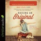 Raising An Original: Parenting Each Child According to Their Unique God-Given Temperament (Unabridged, 5 Cds) CD