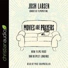 Movies Are Prayers: How Films Voice Our Deepest Longings (Unabridged, 5 Cds) CD
