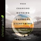 When Changing Nothing Changes Everything: The Power of Reframing Your Life (Unabridged, 5 Cds) CD