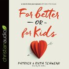 For Better Or For Kids: A Vow to Love Your Spouse With Kids in the House (Unabridged, 5 Cds) CD